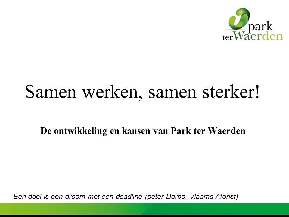 Samen werken, samen sterker! De ontwikkeling en kansen van Park ter Waerden Een doel is een droom met een deadline (peter Darbo, Vlaams Aforist)
