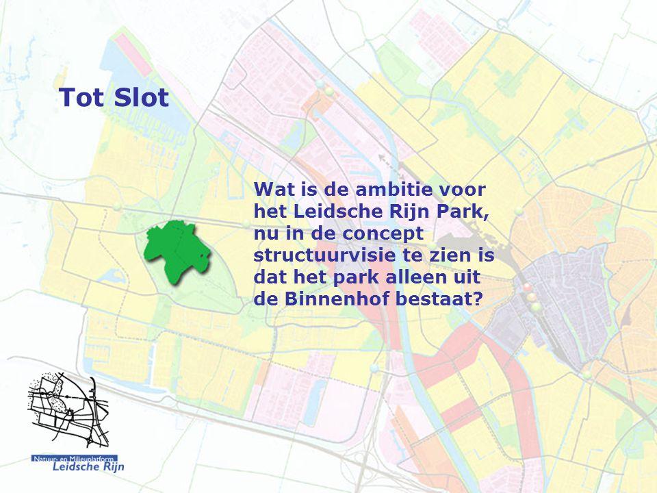 Tot Slot Wat is de ambitie voor het Leidsche Rijn Park, nu in de concept structuurvisie te zien is dat het park alleen uit de Binnenhof bestaat?