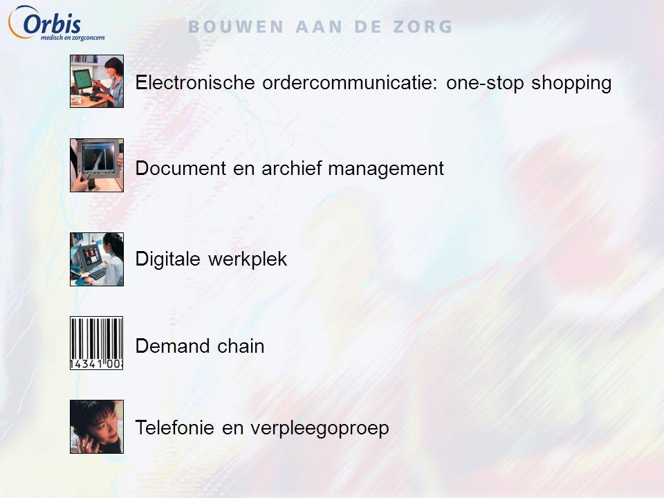 Electronische ordercommunicatie: one-stop shopping Document en archief management Digitale werkplek Demand chain Telefonie en verpleegoproep