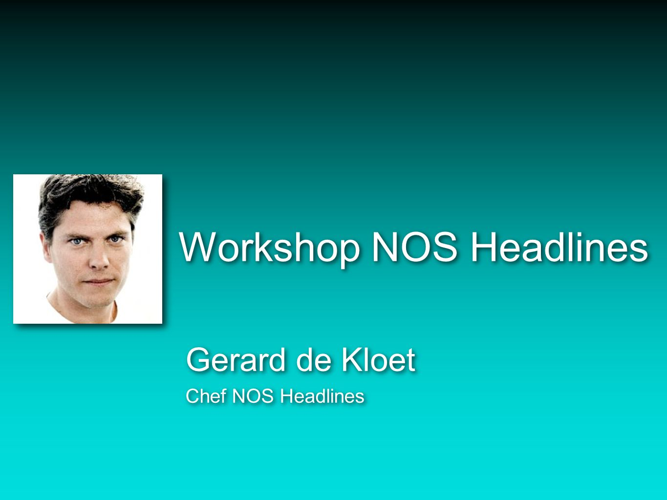Workshop NOS Headlines Gerard de Kloet Chef NOS Headlines Gerard de Kloet Chef NOS Headlines