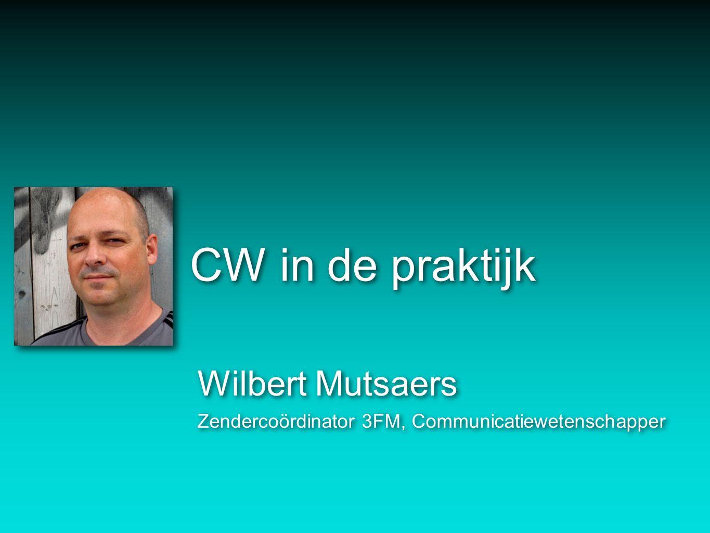 CW in de praktijk Wilbert Mutsaers Zendercoördinator 3FM, Communicatiewetenschapper Wilbert Mutsaers Zendercoördinator 3FM, Communicatiewetenschapper