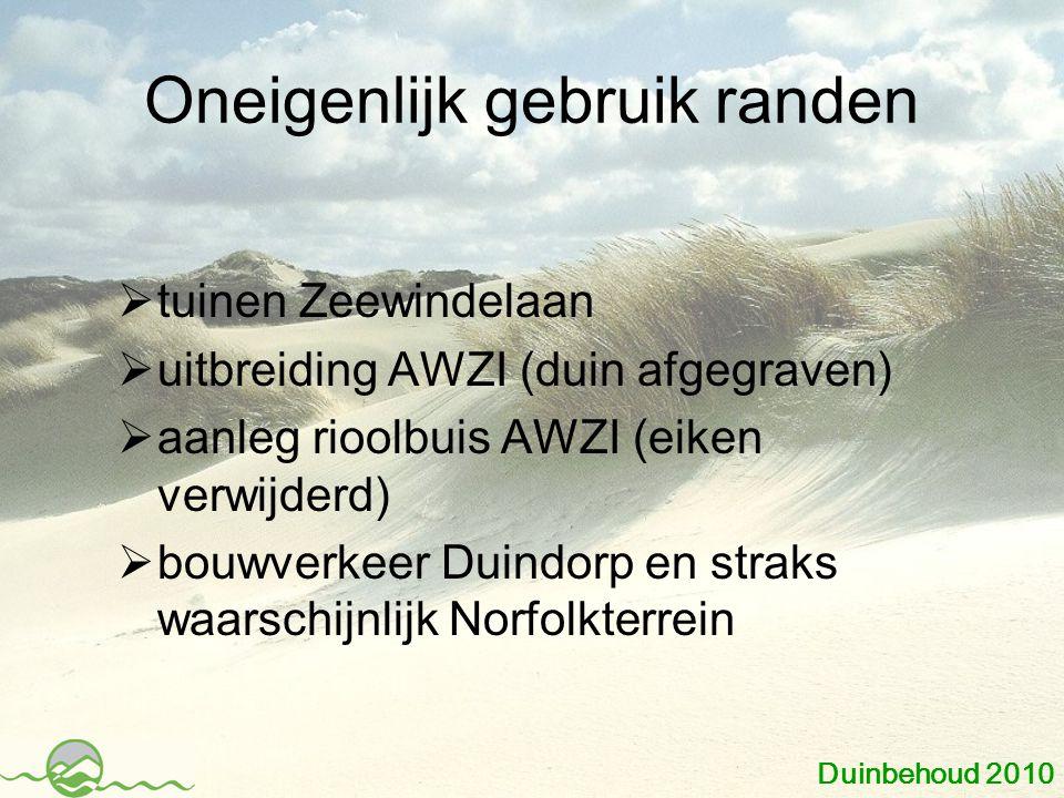 Oneigenlijk gebruik randen  tuinen Zeewindelaan  uitbreiding AWZI (duin afgegraven)  aanleg rioolbuis AWZI (eiken verwijderd)  bouwverkeer Duindor
