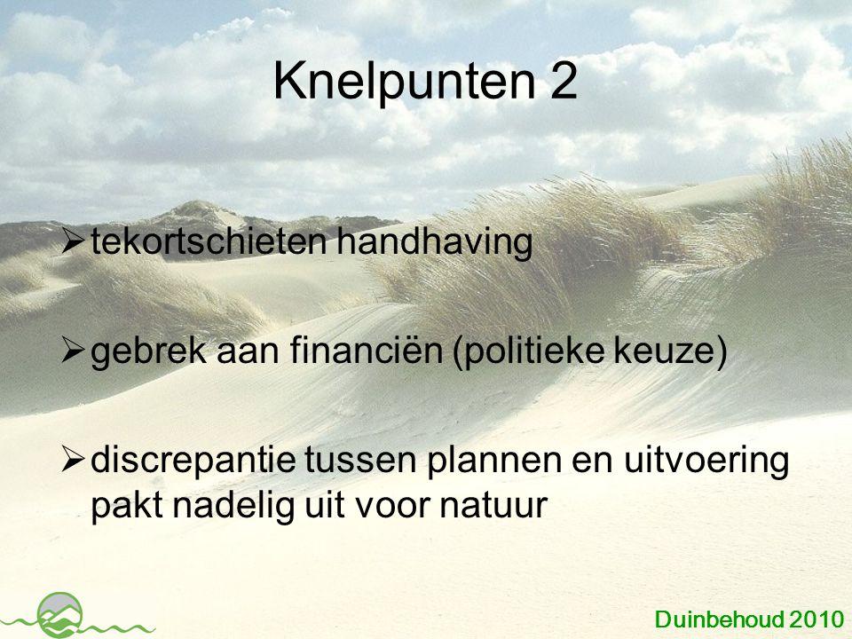 Knelpunten 2  tekortschieten handhaving  gebrek aan financiën (politieke keuze)  discrepantie tussen plannen en uitvoering pakt nadelig uit voor natuur Duinbehoud 2010