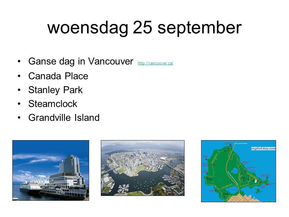 woensdag 25 september Ganse dag in Vancouver http://vancouver.ca/ http://vancouver.ca/ Canada Place Stanley Park Steamclock Grandville Island