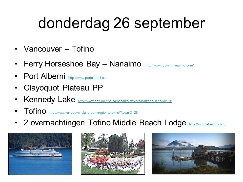 donderdag 26 september Vancouver – Tofino Ferry Horseshoe Bay – Nanaimo http://www.tourismnanaimo.com/ http://www.tourismnanaimo.com/ Port Alberni htt