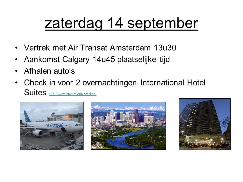zaterdag 14 september Vertrek met Air Transat Amsterdam 13u30 Aankomst Calgary 14u45 plaatselijke tijd Afhalen auto's Check in voor 2 overnachtingen International Hotel Suites http://www.internationalhotel.ca/ http://www.internationalhotel.ca/