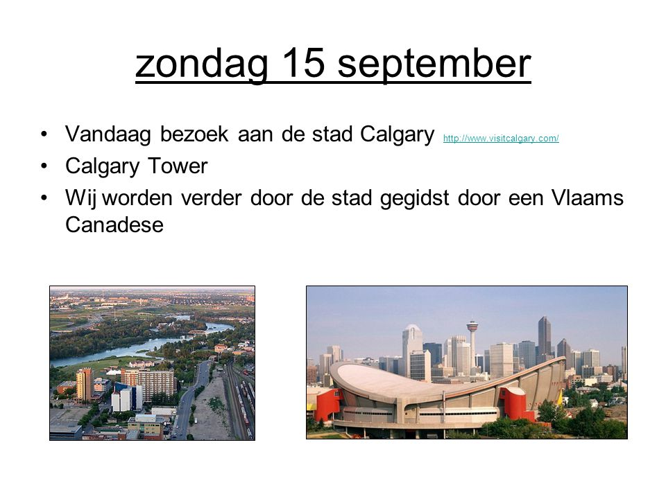 zondag 15 september Vandaag bezoek aan de stad Calgary http://www.visitcalgary.com/ http://www.visitcalgary.com/ Calgary Tower Wij worden verder door de stad gegidst door een Vlaams Canadese