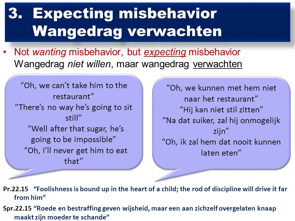 3. Expecting misbehavior Wangedrag verwachten Not wanting misbehavior, but expecting misbehavior Wangedrag niet willen, maar wangedrag verwachten Pr.2