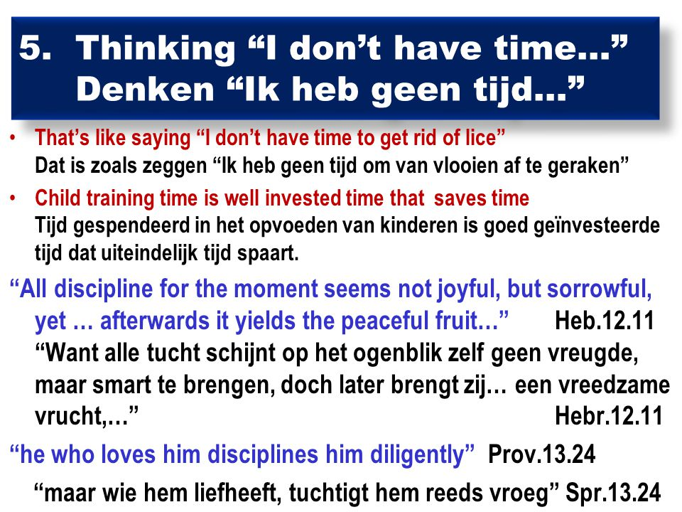 "5. Thinking ""I don't have time…"" Denken ""Ik heb geen tijd…"" That's like saying ""I don't have time to get rid of lice"" Dat is zoals zeggen ""Ik heb geen"