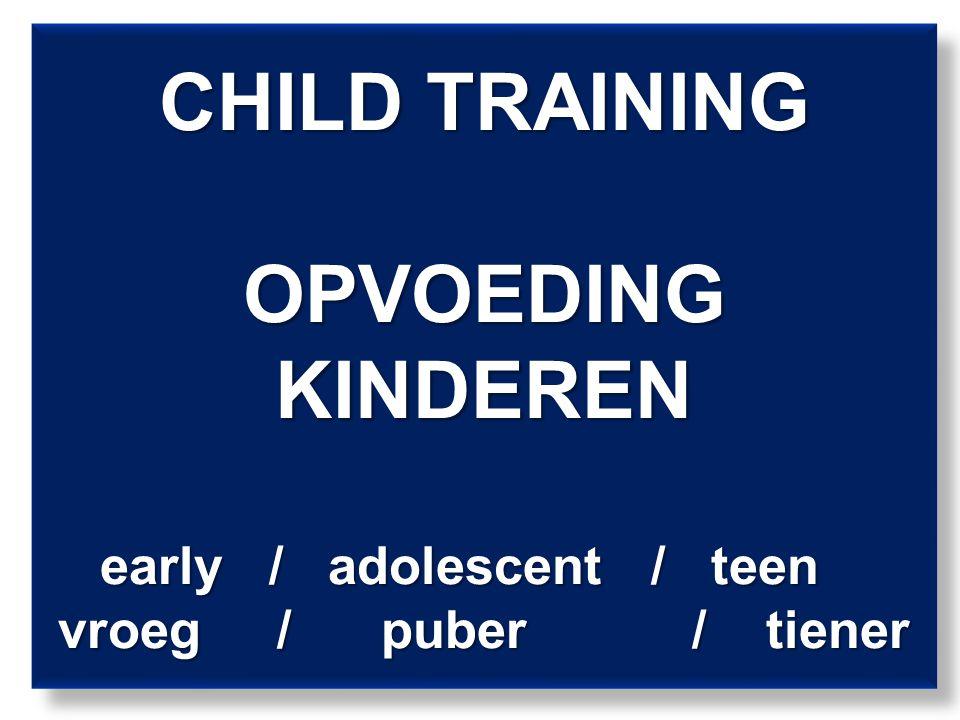 CHILD TRAINING OPVOEDING KINDEREN early / adolescent / teen vroeg / puber / tiener