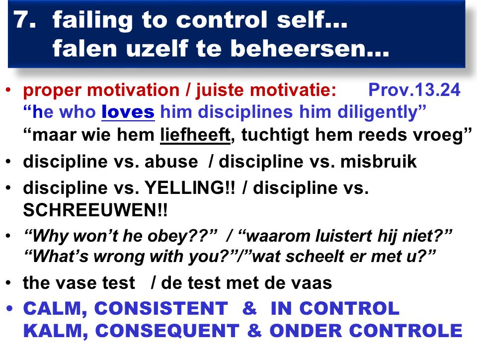 7.failing to control self...