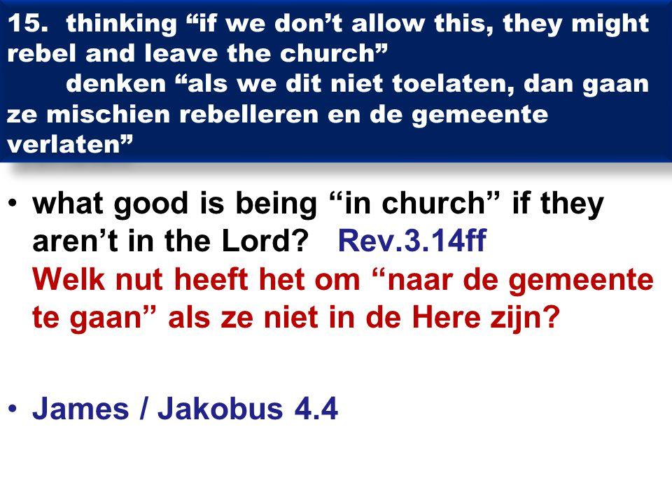 """15. thinking """"if we don't allow this, they might rebel and leave the church"""" denken """"als we dit niet toelaten, dan gaan ze mischien rebelleren en de g"""