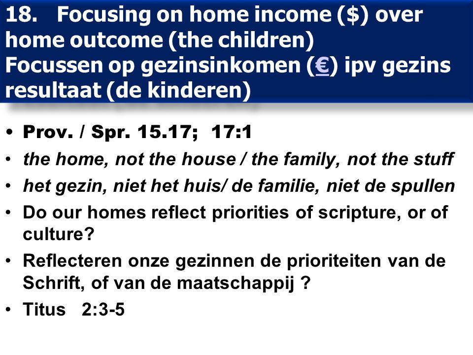 18. Focusing on home income ($) over home outcome (the children) Focussen op gezinsinkomen (€) ipv gezins resultaat (de kinderen)€ 18. Focusing on hom