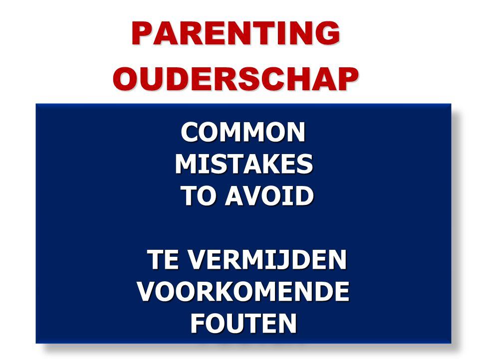 COMMON MISTAKES TO AVOID TE VERMIJDEN VOORKOMENDE FOUTEN PARENTINGOUDERSCHAP
