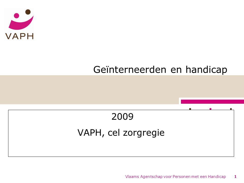 Vlaams Agentschap voor Personen met een Handicap1 Geïnterneerden en handicap 2009 VAPH, cel zorgregie