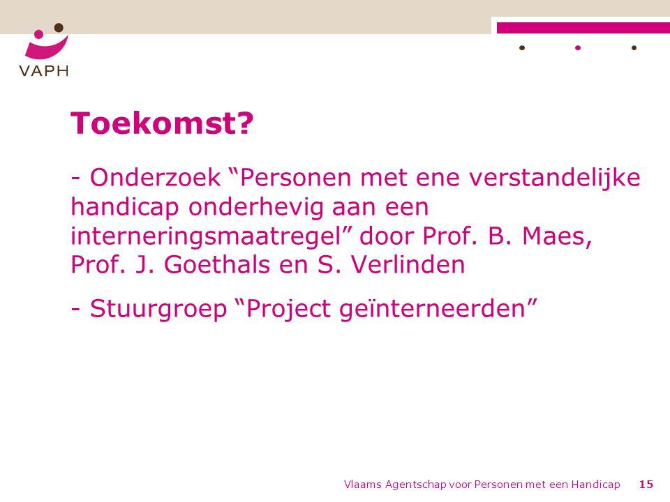 """Vlaams Agentschap voor Personen met een Handicap15 Toekomst? - Onderzoek """"Personen met ene verstandelijke handicap onderhevig aan een interneringsmaat"""