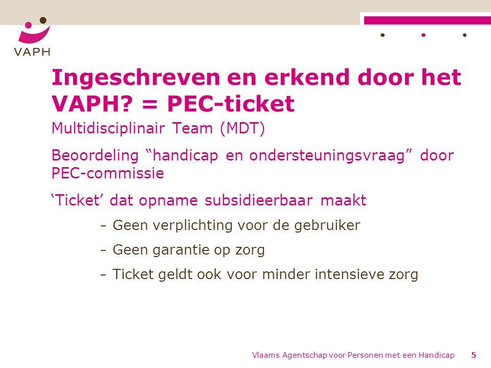 """Vlaams Agentschap voor Personen met een Handicap5 Ingeschreven en erkend door het VAPH? = PEC-ticket Multidisciplinair Team (MDT) Beoordeling """"handica"""
