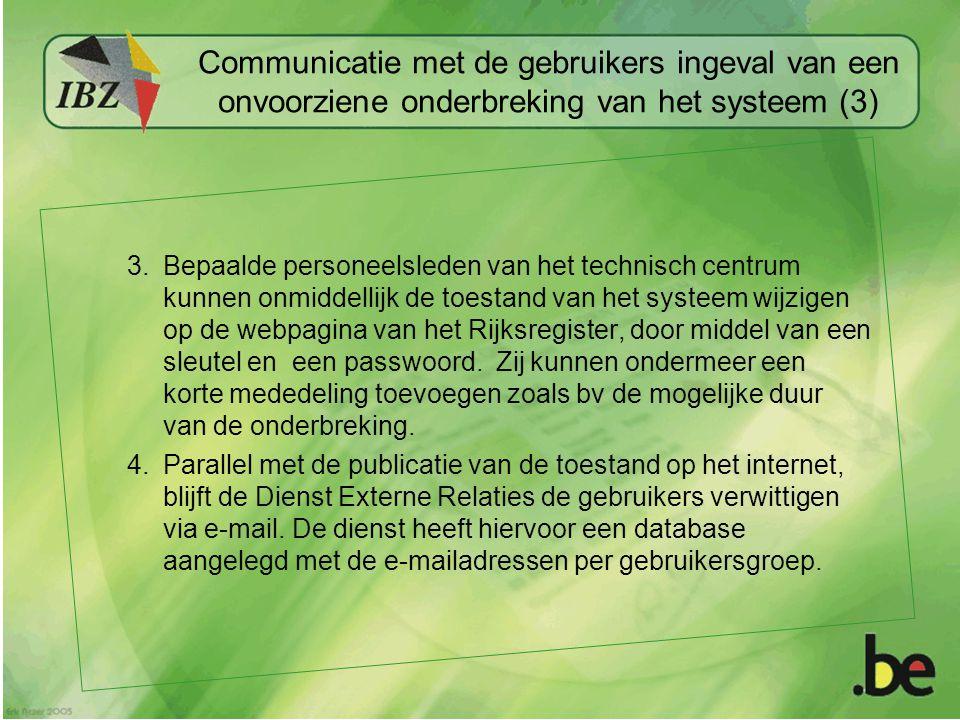 Communicatie met de gebruikers ingeval van een onvoorziene onderbreking van het systeem (3) 3.Bepaalde personeelsleden van het technisch centrum kunnen onmiddellijk de toestand van het systeem wijzigen op de webpagina van het Rijksregister, door middel van een sleutel en een passwoord.