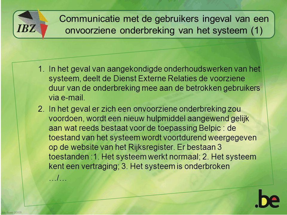 Communicatie met de gebruikers ingeval van een onvoorziene onderbreking van het systeem (1) 1.In het geval van aangekondigde onderhoudswerken van het systeem, deelt de Dienst Externe Relaties de voorziene duur van de onderbreking mee aan de betrokken gebruikers via e-mail.