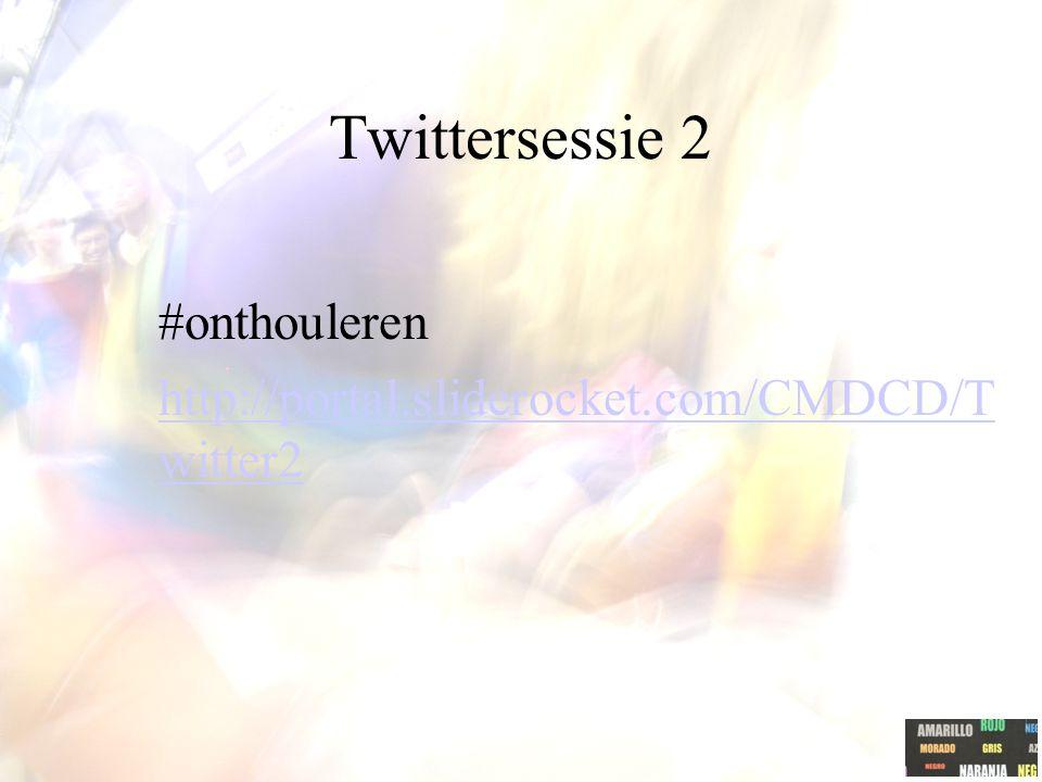 Twittersessie 2 #onthouleren http://portal.sliderocket.com/CMDCD/T witter2