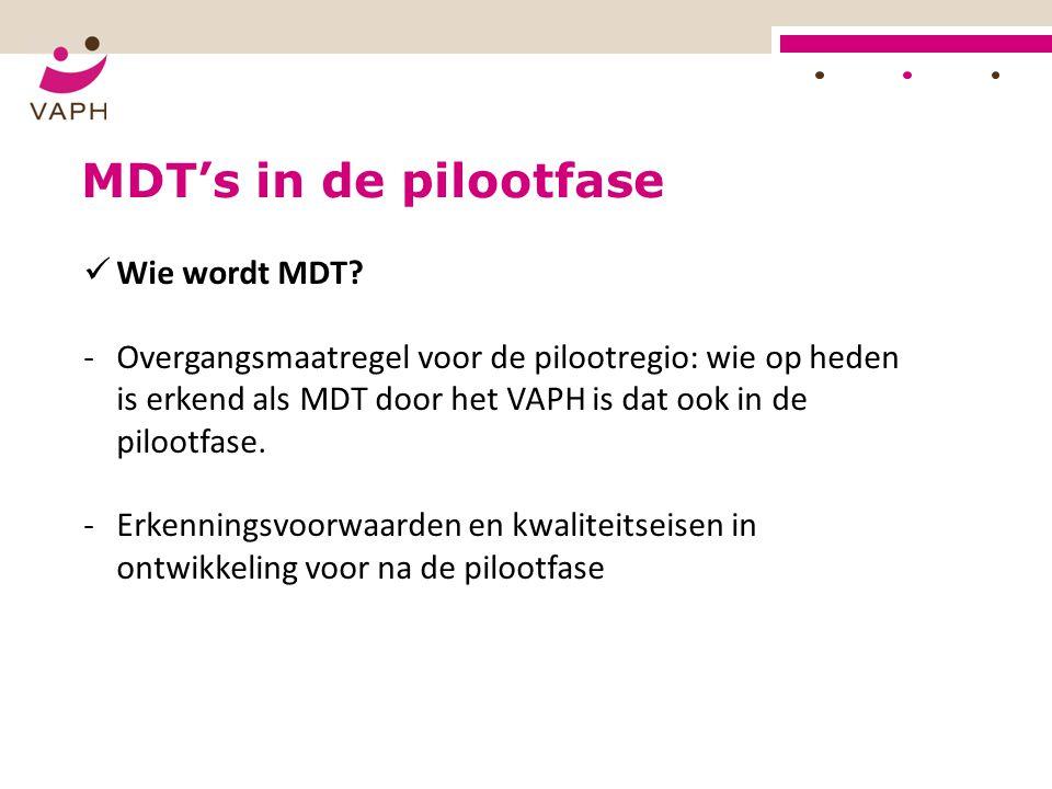 MDT's in de pilootfase Wie wordt MDT? -Overgangsmaatregel voor de pilootregio: wie op heden is erkend als MDT door het VAPH is dat ook in de pilootfas