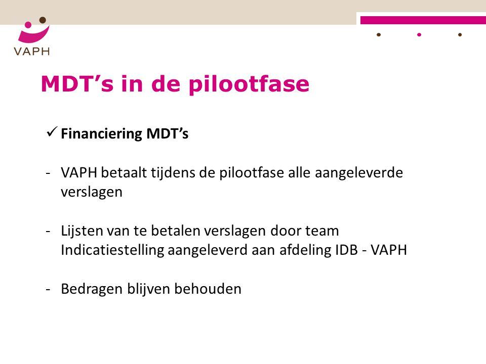 MDT's in de pilootfase Financiering MDT's -VAPH betaalt tijdens de pilootfase alle aangeleverde verslagen -Lijsten van te betalen verslagen door team