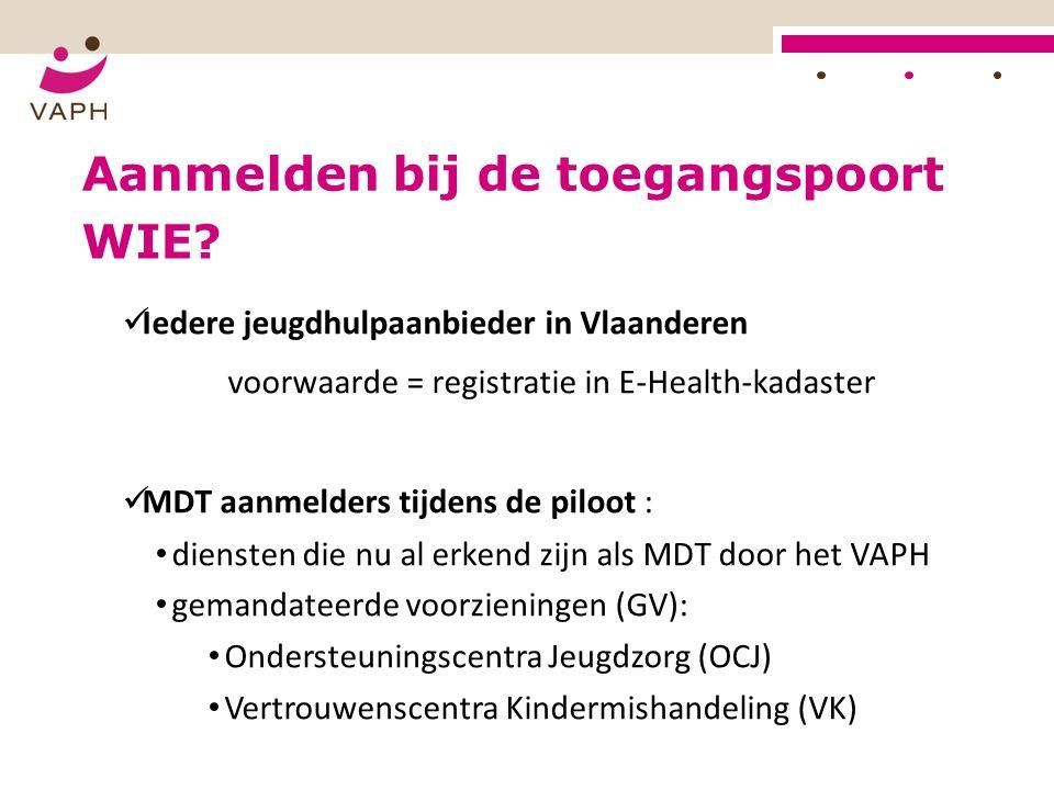 WIE? Iedere jeugdhulpaanbieder in Vlaanderen voorwaarde = registratie in E-Health-kadaster MDT aanmelders tijdens de piloot : diensten die nu al erken
