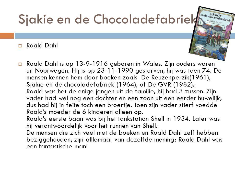 Sjakie en de Chocoladefabriek  Roald Dahl  Roald Dahl is op 13-9-1916 geboren in Wales.