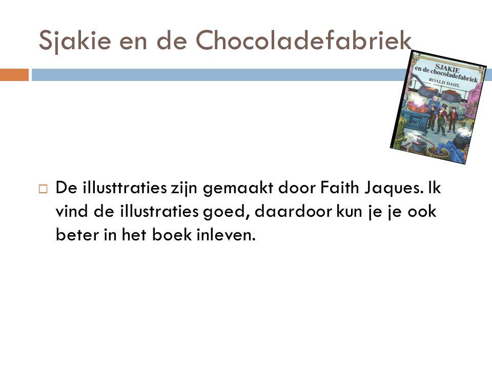 Sjakie en de Chocoladefabriek  De illusttraties zijn gemaakt door Faith Jaques.