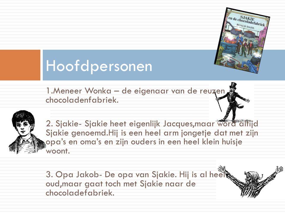1.Meneer Wonka – de eigenaar van de reuzen chocoladenfabriek.