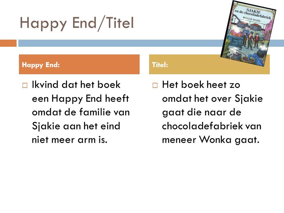 Happy End/Titel  Ikvind dat het boek een Happy End heeft omdat de familie van Sjakie aan het eind niet meer arm is.