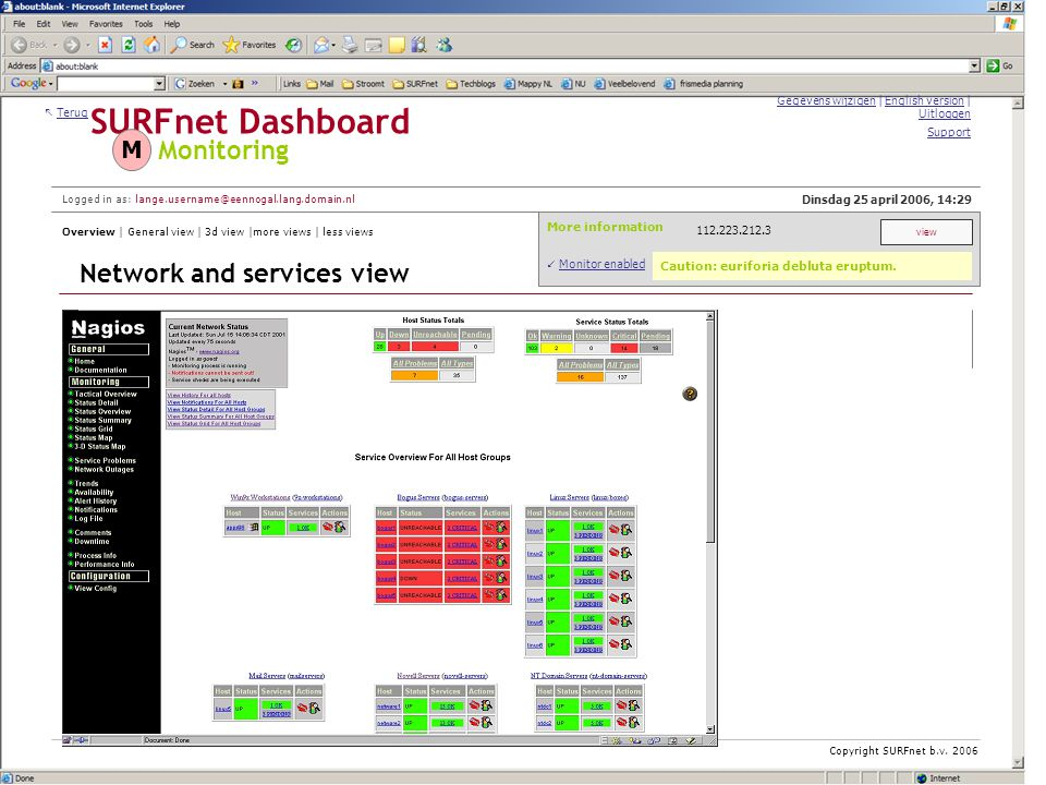 SURFnet Dashboard  Terug Monitoring 112.223.212.3 More information Dinsdag 25 april 2006, 14:29 M Gegevens wijzigen | English version | Uitloggen Logged in as: lange.username@eennogal.lang.domain.nl Overview | General view | 3d view |more views | less views Network and services view Support  Monitor enabled view Copyright SURFnet b.v.