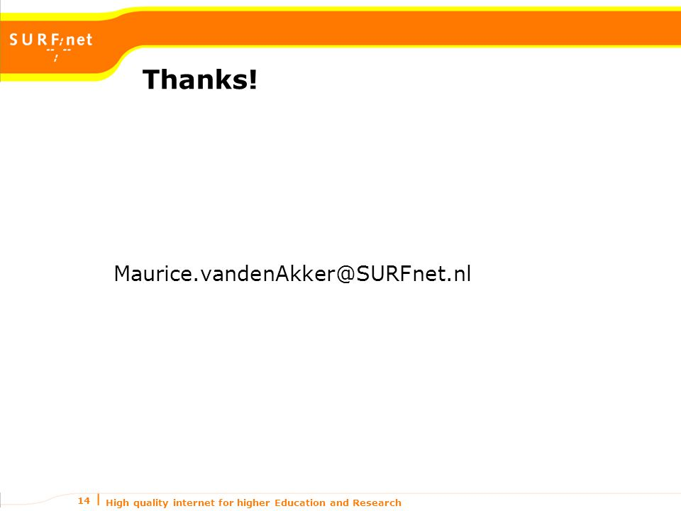 High quality internet for higher Education and Research 14 Thanks! Maurice.vandenAkker@SURFnet.nl