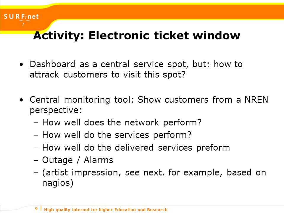 High quality internet for higher Education and Research 9 Activity: Electronic ticket window Dashboard as a central service spot, but: how to attrack customers to visit this spot.