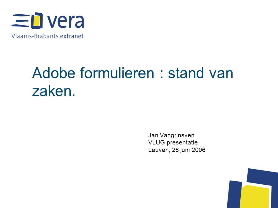 Adobe formulieren : stand van zaken. Jan Vangrinsven VLUG presentatie Leuven, 26 juni 2006