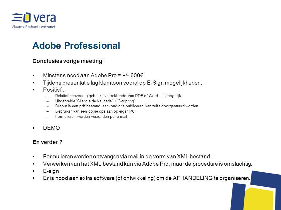 Adobe Professional Conclusies vorige meeting : Minstens nood aan Adobe Pro = +/- 600€ Tijdens presentatie lag klemtoon vooral op E-Sign mogelijkheden.