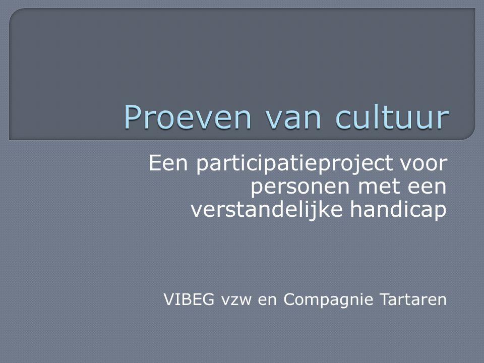 Een participatieproject voor personen met een verstandelijke handicap VIBEG vzw en Compagnie Tartaren