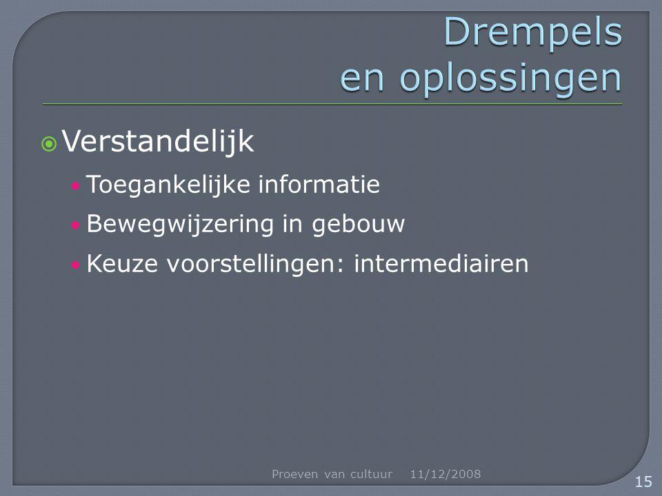  Verstandelijk Toegankelijke informatie Bewegwijzering in gebouw Keuze voorstellingen: intermediairen 11/12/2008Proeven van cultuur 15