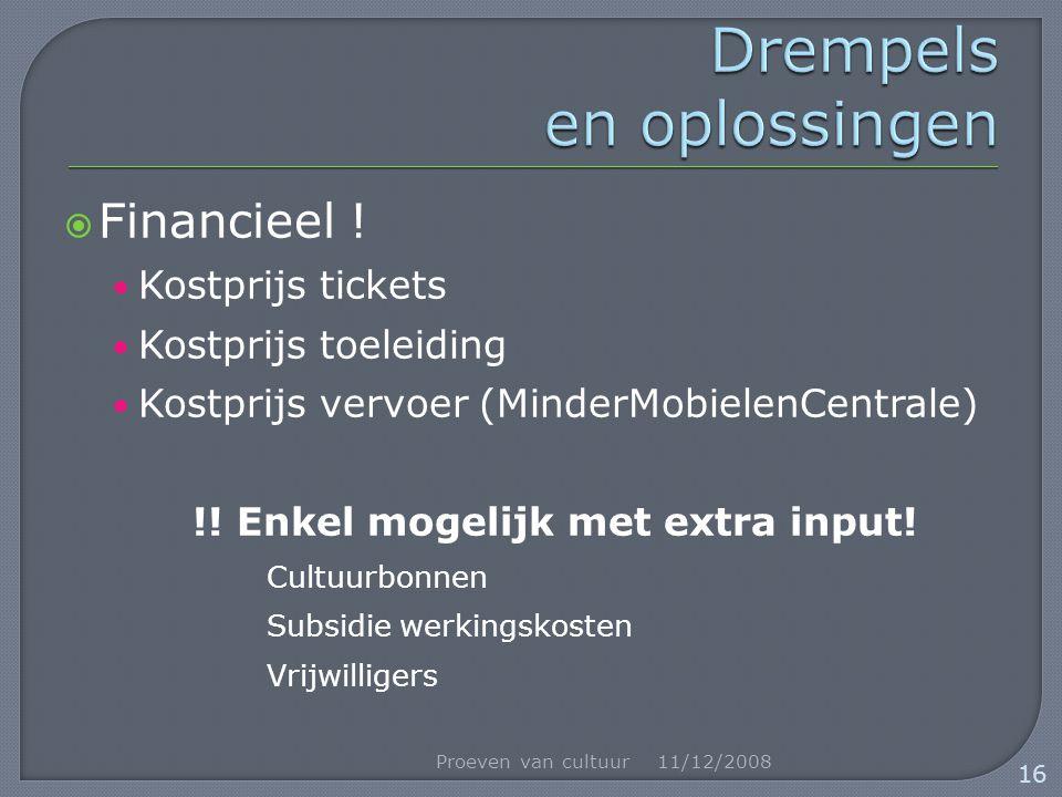  Financieel ! Kostprijs tickets Kostprijs toeleiding Kostprijs vervoer (MinderMobielenCentrale) !! Enkel mogelijk met extra input! Cultuurbonnen Subs