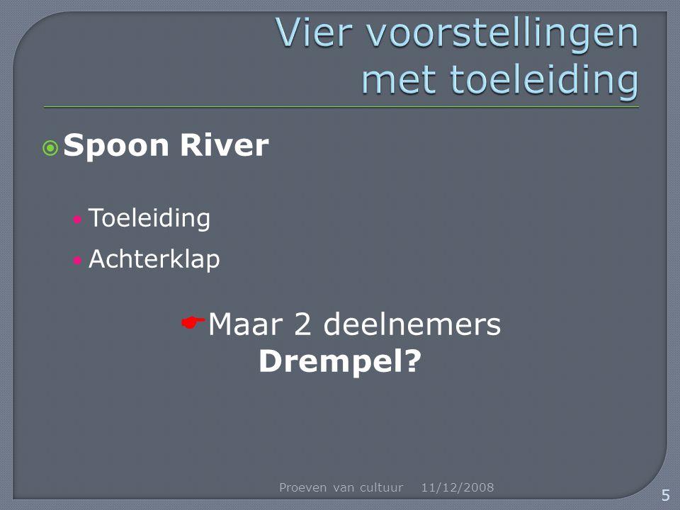  Spoon River Toeleiding Achterklap  Maar 2 deelnemers Drempel? 11/12/2008Proeven van cultuur 5
