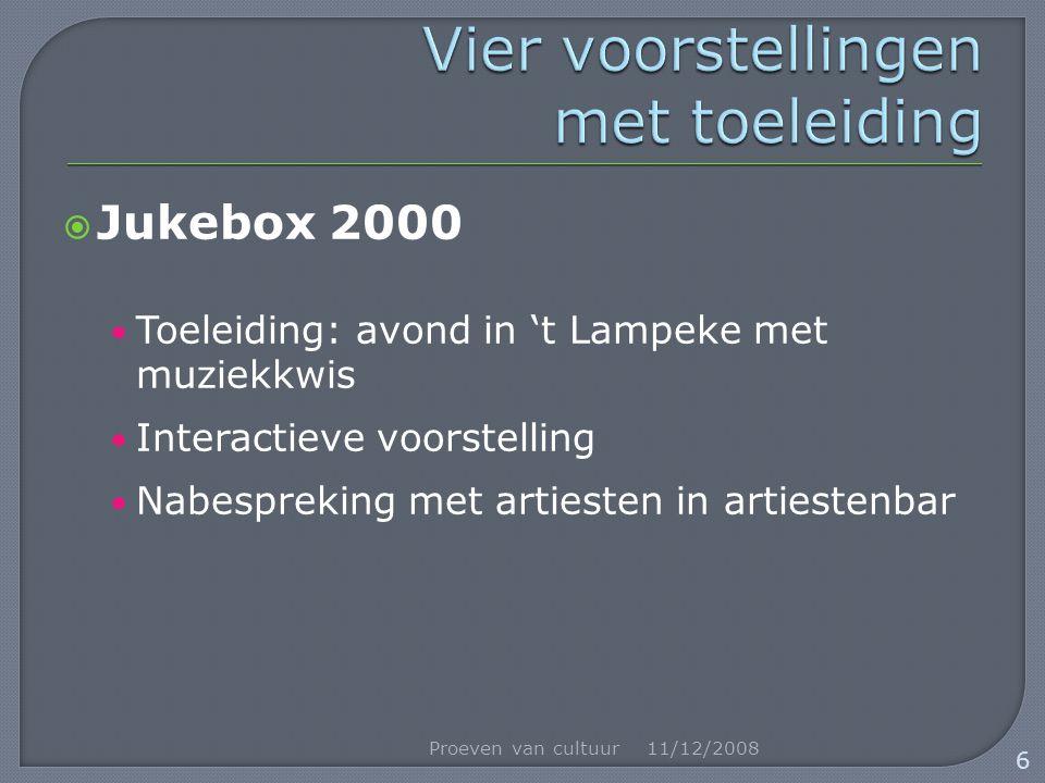  Jukebox 2000 Toeleiding: avond in 't Lampeke met muziekkwis Interactieve voorstelling Nabespreking met artiesten in artiestenbar 11/12/2008Proeven v