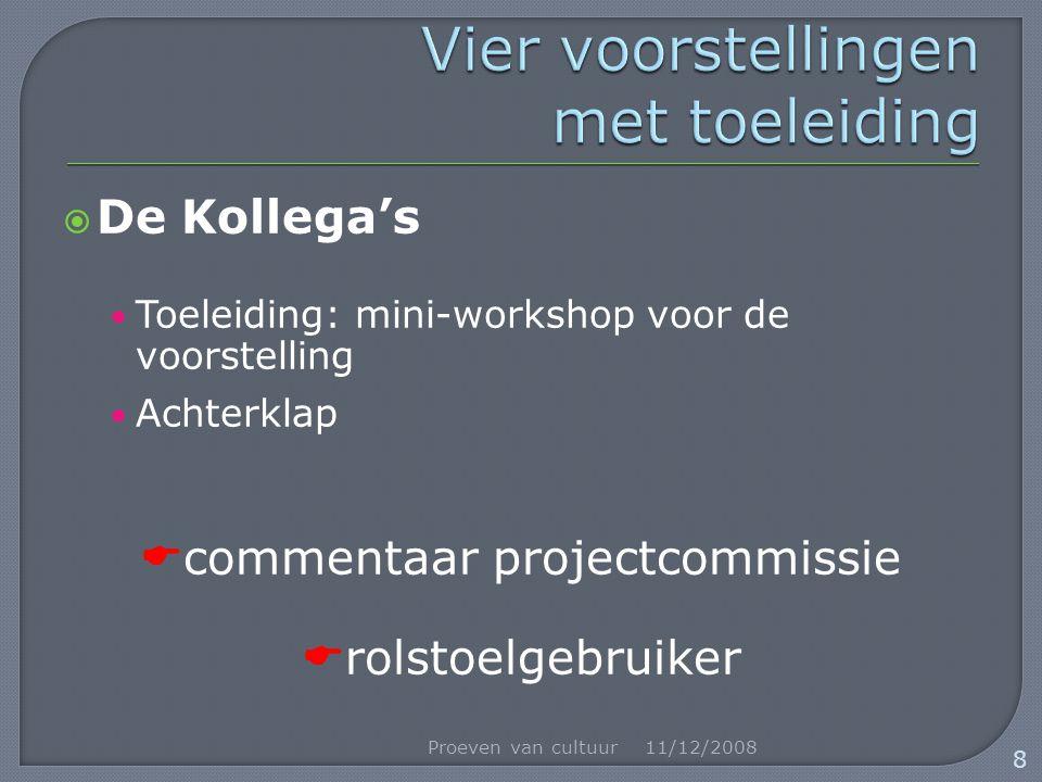  De Kollega's Toeleiding: mini-workshop voor de voorstelling Achterklap  commentaar projectcommissie  rolstoelgebruiker 11/12/2008Proeven van cultu
