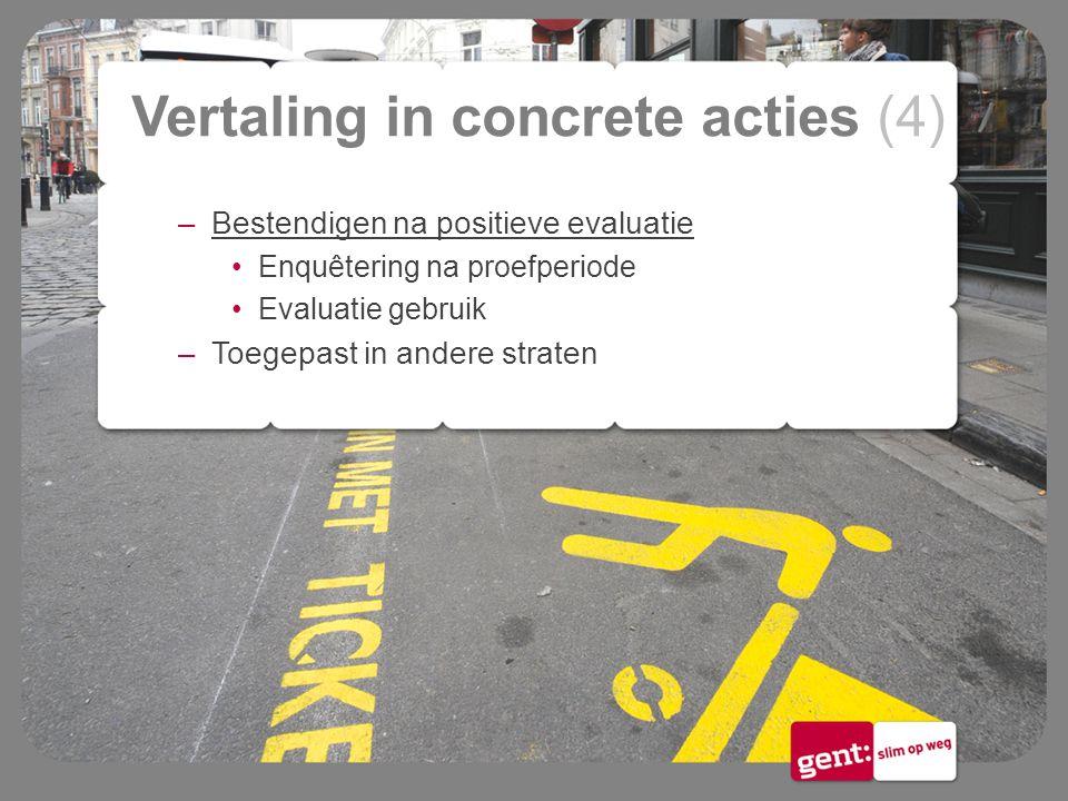 Vertaling in concrete acties (4) –Bestendigen na positieve evaluatie Enquêtering na proefperiode Evaluatie gebruik –Toegepast in andere straten