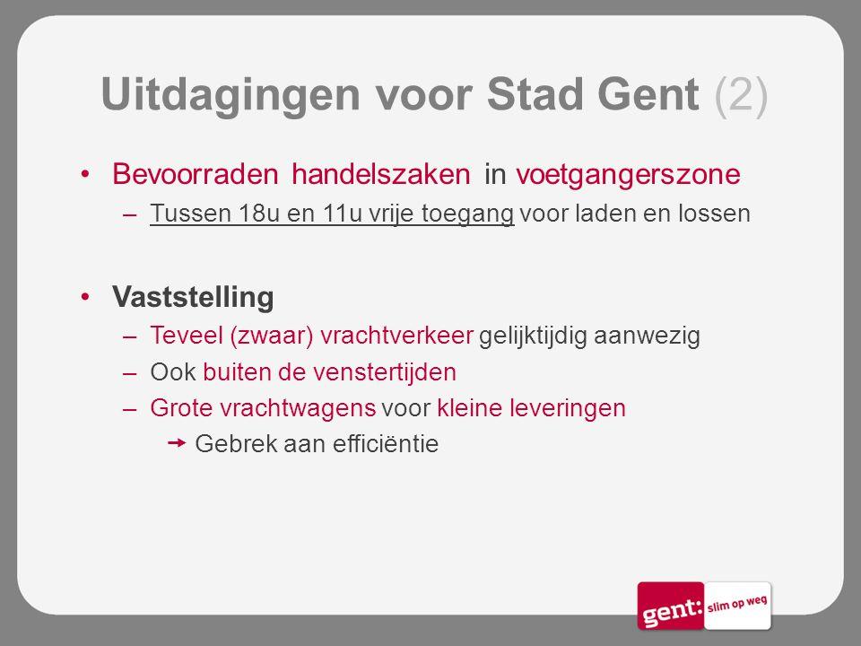 Uitdagingen voor Stad Gent (2) Bevoorraden handelszaken in voetgangerszone –Tussen 18u en 11u vrije toegang voor laden en lossen Vaststelling –Teveel