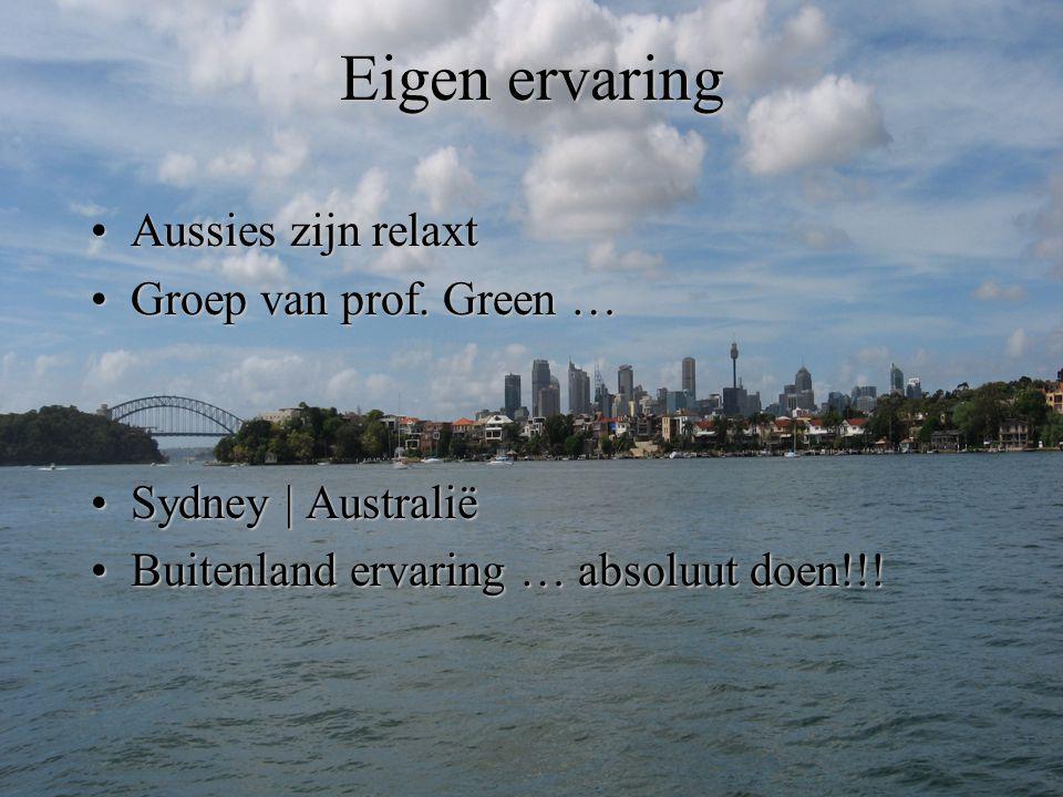 Eigen ervaring Aussies zijn relaxtAussies zijn relaxt Groep van prof. Green …Groep van prof. Green … Sydney | AustraliëSydney | Australië Buitenland e