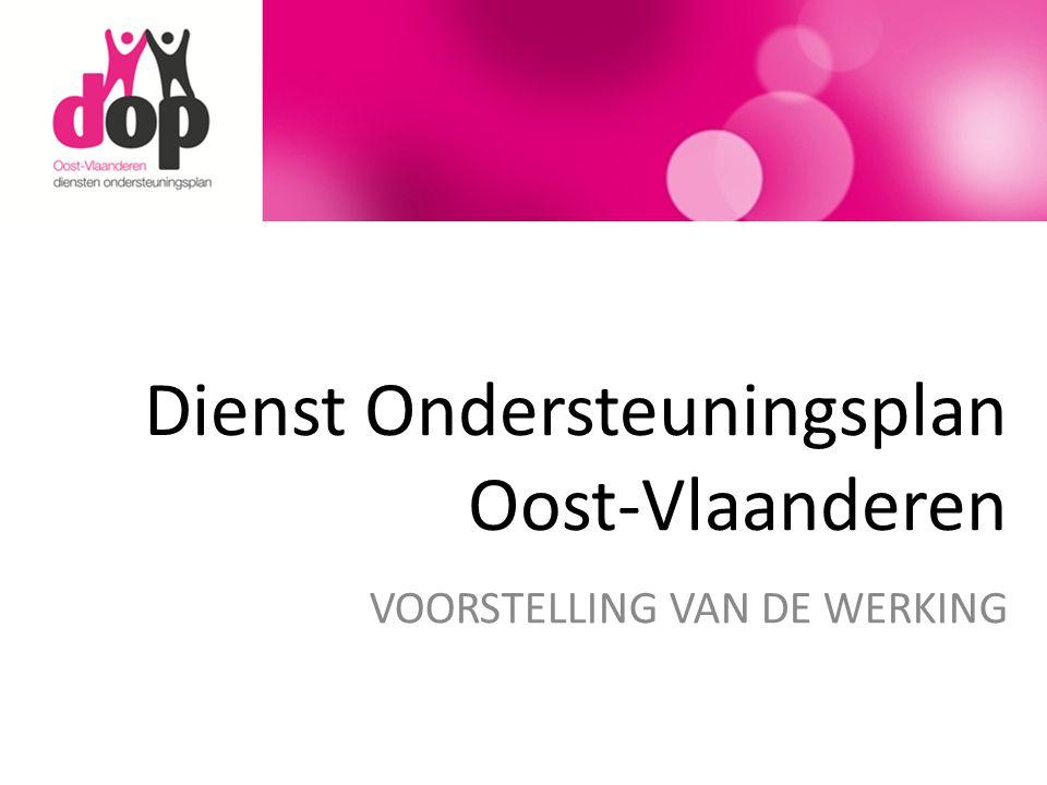 Dienst Ondersteuningsplan Oost-Vlaanderen VOORSTELLING VAN DE WERKING