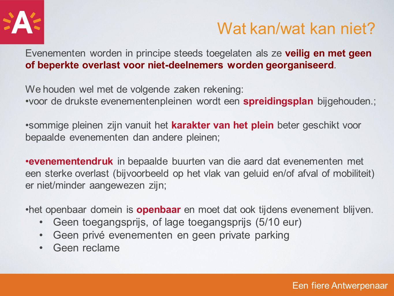 Een fiere Antwerpenaar Wat kan/wat kan niet? Evenementen worden in principe steeds toegelaten als ze veilig en met geen of beperkte overlast voor niet