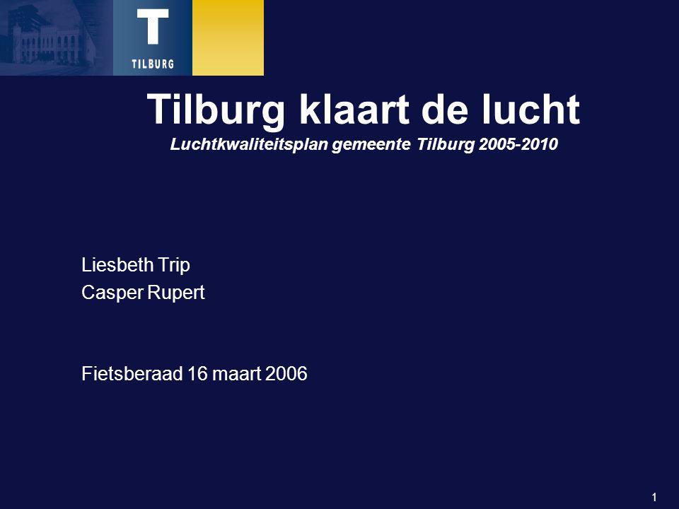 1 Liesbeth Trip Casper Rupert Fietsberaad 16 maart 2006 Tilburg klaart de lucht Luchtkwaliteitsplan gemeente Tilburg 2005-2010