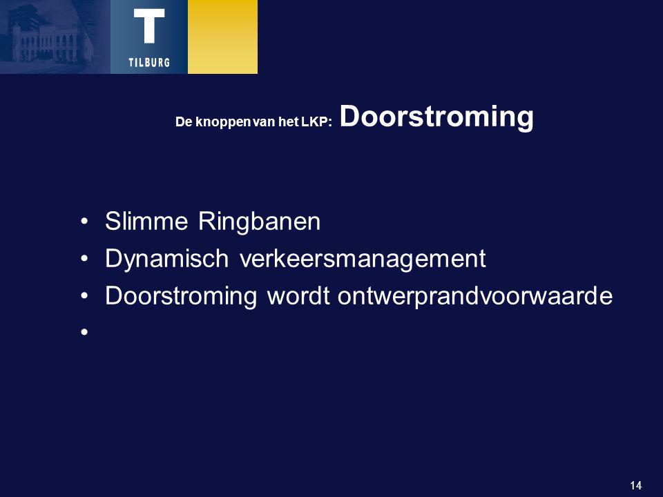 14 De knoppen van het LKP: Doorstroming Slimme Ringbanen Dynamisch verkeersmanagement Doorstroming wordt ontwerprandvoorwaarde
