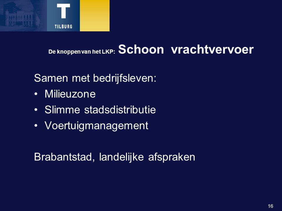 16 De knoppen van het LKP: Schoon vrachtvervoer Samen met bedrijfsleven: Milieuzone Slimme stadsdistributie Voertuigmanagement Brabantstad, landelijke afspraken